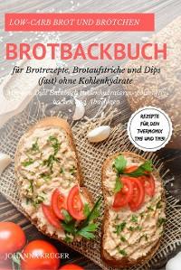 Cover Low-Carb Brot und Brötchen Rezepte für den Thermomix TM5 und TM31 Brotbackbuch für Brotrezepte, Brotaufstriche und Dips (fast) ohne Kohlenhydrate Mit dem Diät Backbuch kohlenhydratarm, weizenfrei backen und Abnehmen