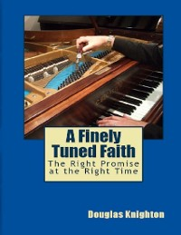Cover A Finely Tuned Faith: The Right Promise At the Right Time