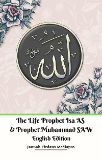 Cover The Life of Prophet Isa AS and Prophet Muhammad SAW English Edition