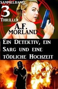 Cover Sammelband 3 Thriller: Ein Detektiv, ein Sarg und eine tödliche Hochzeit