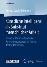 Cover Künstliche Intelligenz als Substitut menschlicher Arbeit