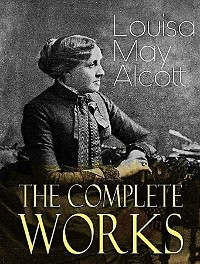 Cover The Complete Works of Louisa M. Alcott