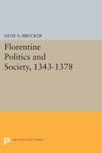 Cover Florentine Politics and Society, 1343-1378