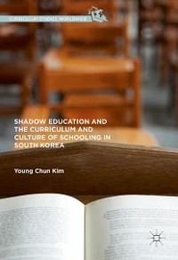 Cover Shadow Education and the Curriculum and Culture of Schooling in South Korea