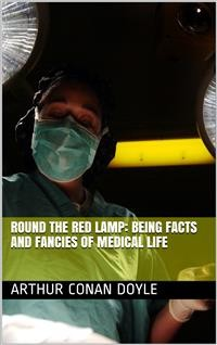 Cover Round the Red Lamp: Being Facts and Fancies of Medical Life