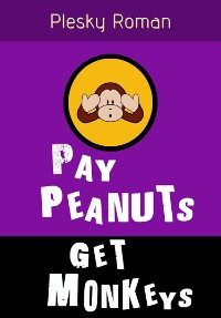 Cover Pay Peanuts, get Monkeys