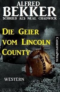 Cover Alfred Bekker schrieb als Neal Chadwick: Die Geier vom Lincoln County
