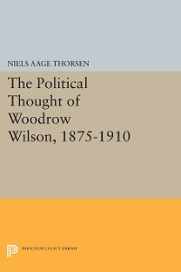 Cover The Political Thought of Woodrow Wilson, 1875-1910