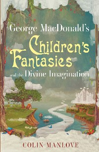 Cover George MacDonald's Children's Fantasies and the Divine Imagination