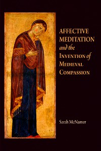 Cover Affective Meditation and the Invention of Medieval Compassion