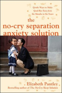 Cover No-Cry Separation Anxiety Solution: Gentle Ways to Make Good-bye Easy from Six Months to Six Years