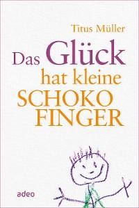 Cover Das Glück hat kleine Schokofinger