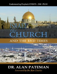Cover Israel, the Church and the End Times, Understanding Prophetic Events 2000 Plus!