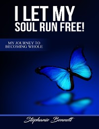 Cover I Let My Soul Run Free My Journey to Becoming Whole