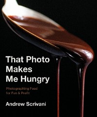 Cover That Photo Makes Me Hungry: Photographing Food for Fun & Profit