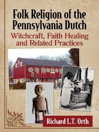 Cover Folk Religion of the Pennsylvania Dutch