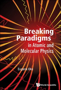 Cover Breaking Paradigms In Atomic And Molecular Physics