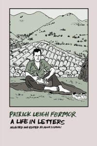 Cover Patrick Leigh Fermor: A Life in Letters