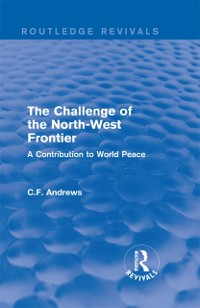 Cover Routledge Revivals: The Challenge of the North-West Frontier (1937)