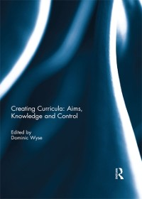 Cover Creating Curricula: Aims, Knowledge and Control
