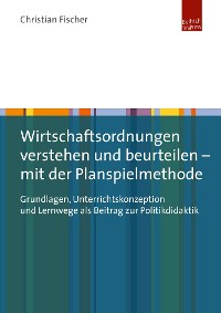 Cover Wirtschaftsordnungen verstehen und beurteilen - mit der Planspielmethode