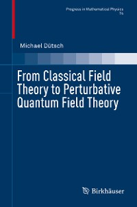 Cover From Classical Field Theory to Perturbative Quantum Field Theory