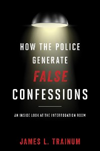 Cover How the Police Generate False Confessions