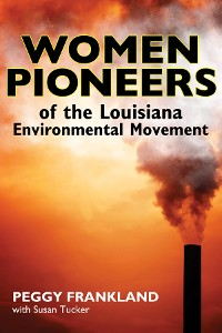 Cover Women Pioneers of the Louisiana Environmental Movement