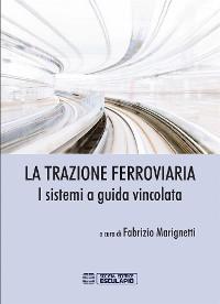 Cover La Trazione Ferroviaria. I Sistemi a Guida Vincolata