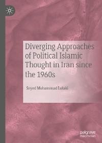 Cover Diverging Approaches of Political Islamic Thought in Iran since the 1960s