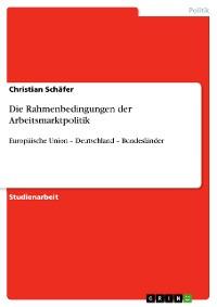 Cover Die Rahmenbedingungen der Arbeitsmarktpolitik
