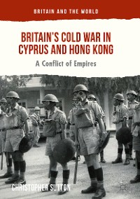 Cover Britain's Cold War in Cyprus and Hong Kong
