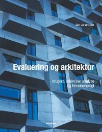 Cover Evaluering og arkitektur - brugere, interview, analyse og fænomenologi