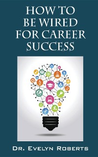 Cover HOW TO BE WIRED FOR CAREER SUCCESS