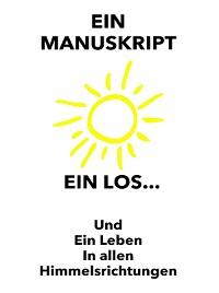 Cover Ein Manuskript, Ein Los, Ein Leben in allen Himmelsrichtungen