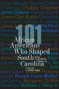 Cover 101 African Americans Who Shaped South Carolina