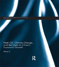 Cover Peak Oil, Climate Change, and the Limits to China's Economic Growth