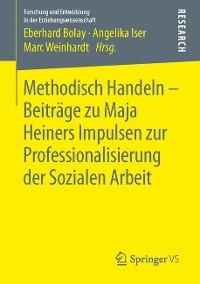 Cover Methodisch Handeln – Beiträge zu Maja Heiners Impulsen zur Professionalisierung der Sozialen Arbeit
