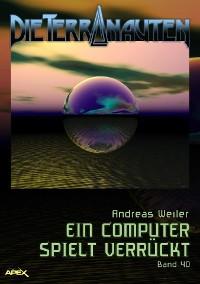 Cover DIE TERRANAUTEN, Band 40: EIN COMPUTER SPIELT VERRÜCKT