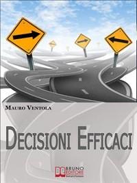 Cover Decisioni Efficaci. Come Prendere Decisioni Funzionali ed Efficaci Comprendendo i Valori ed i Principi che Regolano il Nostro Essere. (Ebook Italiano - Anteprima Gratis)