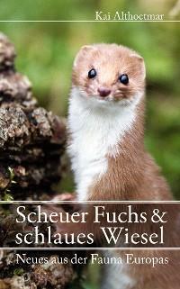 Cover Scheuer Fuchs & schlaues Wiesel. Neues aus der Fauna Europas
