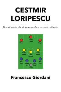 Cover Cestmir Loripescu. Una vita data al calcio senza dare un calcio alla vita