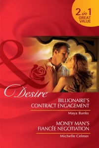 Cover Billionaire's Contract Engagement / Money Man's Fiancee Negotiation: Billionaire's Contract Engagement / Money Man's Fiancee Negotiation (Mills & Boon Desire)
