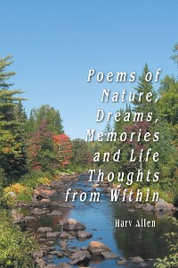 Cover Poems of Nature, Dreams, Memories and Life Thoughts from Within