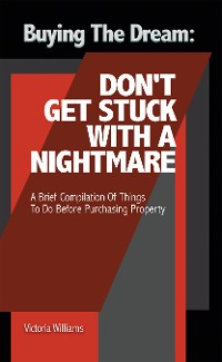Cover Buying the Dream: Don'T Get Stuck with a Nightmare
