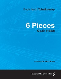 Cover 6 Pieces - A Score for Solo Piano Op.51 (1882)