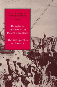 Cover Select Works of Edmund Burke: Thoughts on the Cause of the Present Discontents and The Two Speeches on America