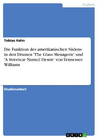 Cover Die Funktion des amerikanischen Südens in den Dramen 'The Glass Menagerie' und 'A Streetcar Named Desire' von Tennessee Williams