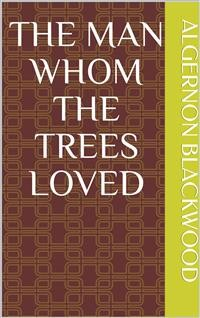 Cover The Man Whom the Trees Loved