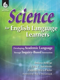 Cover Science for English Language Learners: Developing Academic Language Through Inquiry-Based Instruction